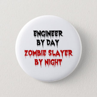 Engineer by Day Zombie Slayer by Night Pinback Button