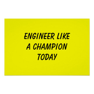 Engineer Like A Champion Today Poster