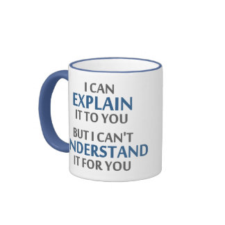 Engineer s Motto Can t Understand It For You Coffee Mugs