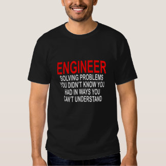 ENGINEER SOLVING PROBLEMS YOU DIDN'T KNOW YOU HAD T-Shirt