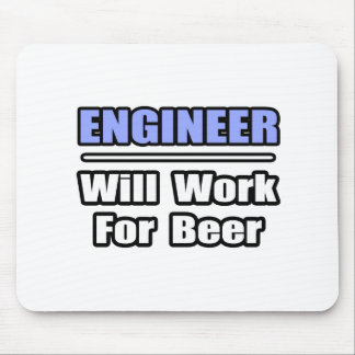 Engineer...Will Work For Beer Mousepad