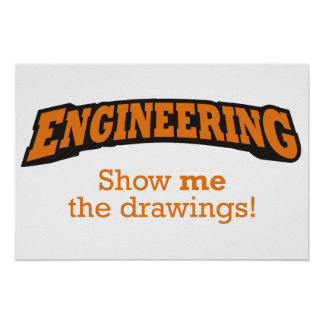 Engineering - Show me the drawings! Poster