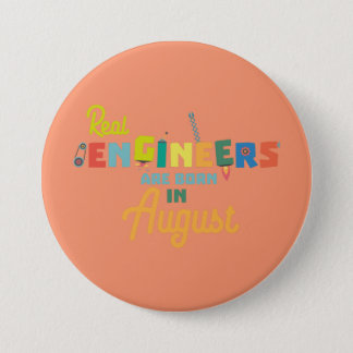 Engineers are born in August Z479b Pinback Button