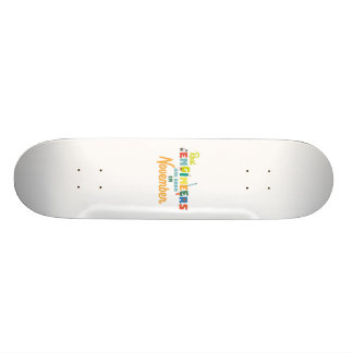 Engineers are born in November Z9g4h Skateboard
