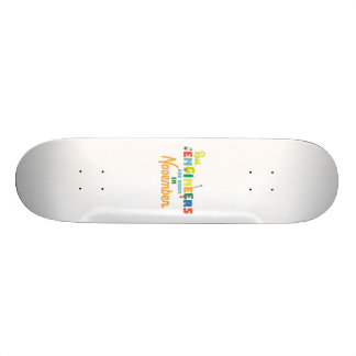 Engineers are born in November Z9g4h Skateboard Deck