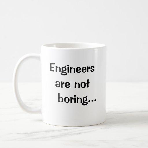 Engineers Are Not Boring - Funny Engineer Quote Coffee Mug