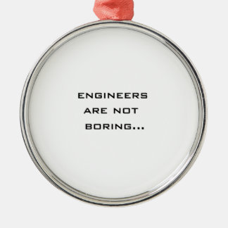Engineers are not boring metal ornament