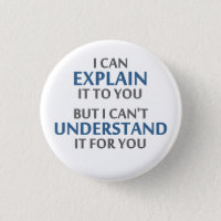Engineer's Motto Can't Understand It For You Button