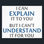 """Engineer&#39;s Motto Can&#39;t Understand It For You Flyer<br><div class=""""desc"""">..but I can&#39;t understand it for you!  A worthy motto for any IT professional or engineer or mechanic or programmer.  Great science gift or tshirt for geeks and nerds of all persuasions.  Or a teacher.</div>"""