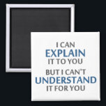 """Engineer&#39;s Motto Can&#39;t Understand It For You Magnet<br><div class=""""desc"""">..but I can&#39;t understand it for you!  A worthy motto for any IT professional or engineer or mechanic or programmer.  Great science gift or tshirt for geeks and nerds of all persuasions.  Or a teacher.</div>"""