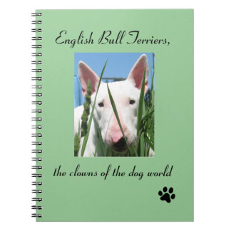 English Bull Terrier the Clowns of the Dog World Spiral Note Book