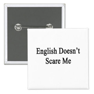 English Doesn't Scare Me Pinback Buttons