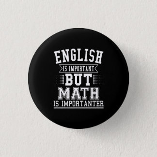 English Is Important But Math Is Importanter Pun Button