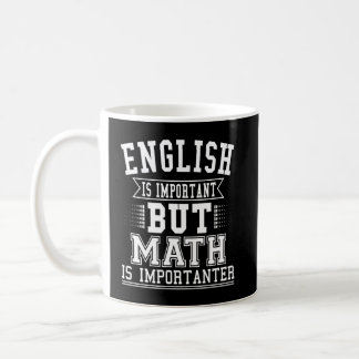 English Is Important But Math Is Importanter Pun Coffee Mug