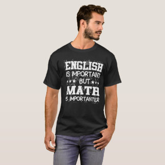 English Is Important Math Is Importanter T-Shirt