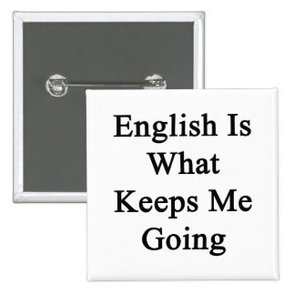 English Is What Keeps Me Going Pinback Buttons