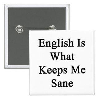 English Is What Keeps Me Sane Pinback Button