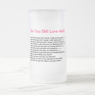 English love poem, Do You Still Love Me?! Frosted Glass Beer Mug