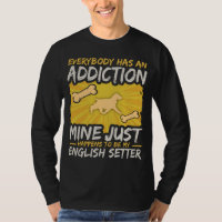 English Setter Funny Dog Addiction T-Shirt
