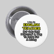 English Teacher Joke .. Drink for a Living 2 Inch Round Button
