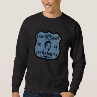 English Teacher Obama Nation Sweatshirt