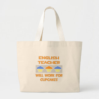 English Teacher ... Will Work For Cupcakes Large Tote Bag