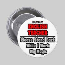 English Teacher...Work My Magic 2 Inch Round Button