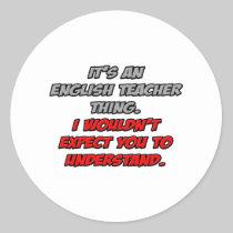 English Teacher .. You Wouldn't Understand Classic Round Sticker