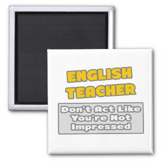 English Teacher .. You're Impressed 2 Inch Square Magnet