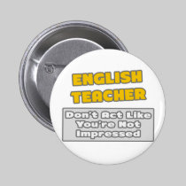 English Teacher .. You're Impressed 2 Inch Round Button