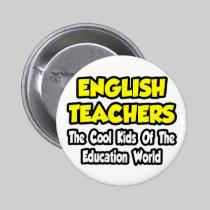 English Teachers...Cool Kids of Edu World 2 Inch Round Button