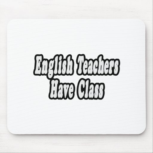 English Teachers Have Class Mouse Pad