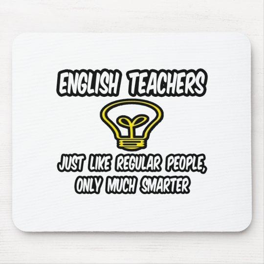 English Teachers...Like Regular People, Smarter Mouse Pad