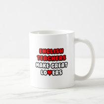 English Teachers Make Great Lovers Classic White Coffee Mug