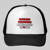 English Teachers Make Great Lovers Trucker Hat
