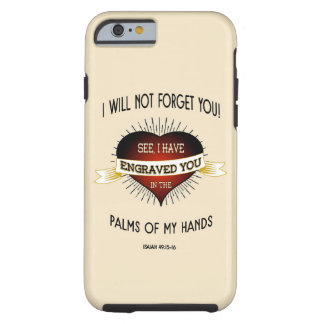 Engraved in the palms of God's hands, Scripture Tough iPhone 6 Case