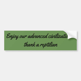 Enjoy  advanced civilization?  thank a reptilian bumper sticker