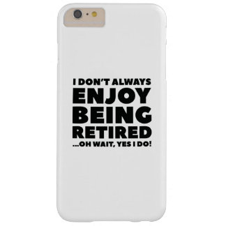 Enjoy Being Retired Barely There iPhone 6 Plus Case