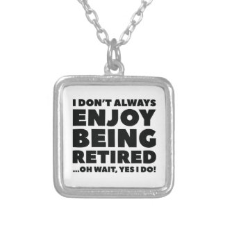 Enjoy Being Retired Silver Plated Necklace