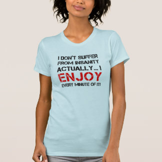 ENJOY EVERY MINUTE OF IT ! T-SHIRT