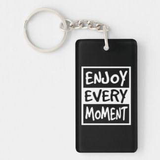 Enjoy Every Moment Keychain