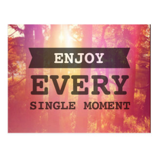 Enjoy Every Single Moment Postcard
