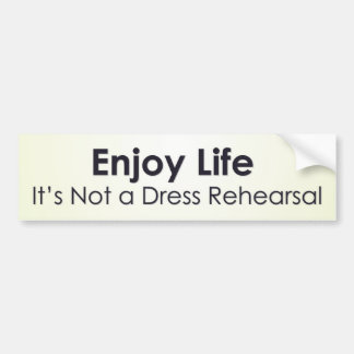 Enjoy life it's not a dress rehearsal bumper sticker