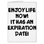 Enjoy Life Now It Has An Expiration Date Greeting Card
