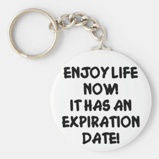 Enjoy Life Now It Has An Expiration Date Keychain