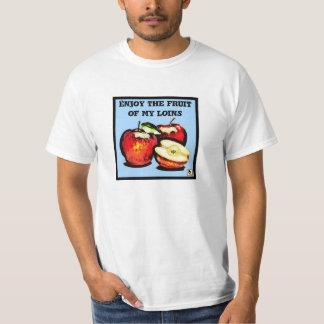 Enjoy the fruits of my loins Shirt