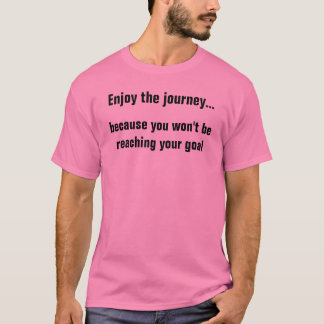 Enjoy the journey... T-Shirt