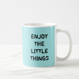 ENJOY THE LITTLE THINGS. COFFEE MUG