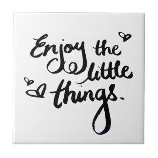 Enjoy The Little Things - Handwriting Print Ceramic Tile