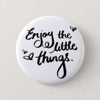 Enjoy The Little Things - Handwriting Print Pinback Button
